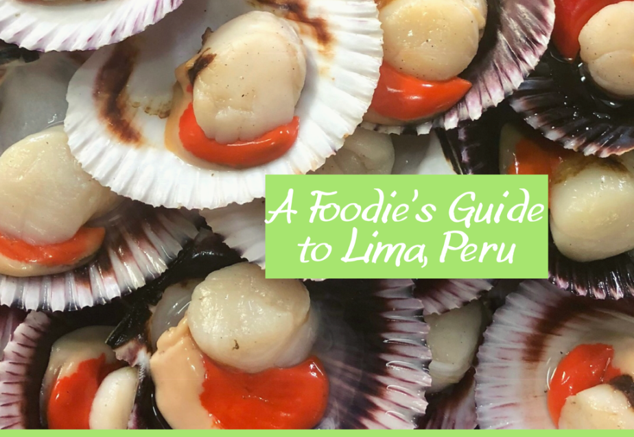A Foodie's Guide to Lima,Peru