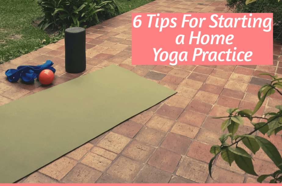 6 Tips For Starting a Home Yoga Practice