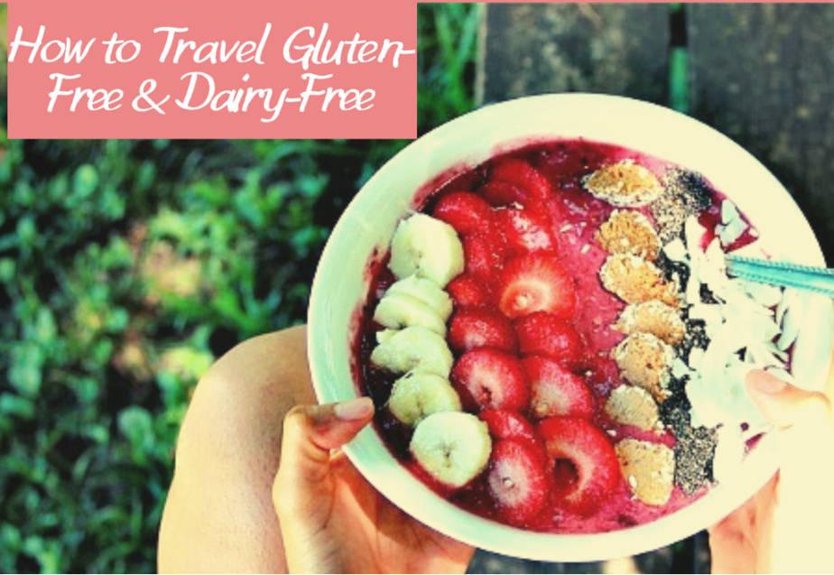How to Travel Gluten-Free & Dairy-Free Around the World